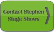 Contact Stephen about Stage Shows